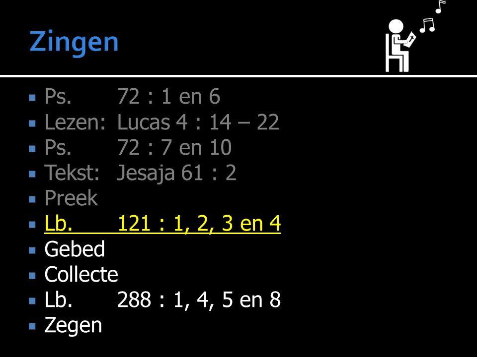 Ps.72 : 1 en 6  Lezen: Lucas 4 : 14 – 22  Ps.72 : 7 en 10  Tekst: Jesaja 61 : 2  Preek  Lb. 121 : 1, 2, 3 en 4  Gebed  Collecte  Lb. 288 : 1