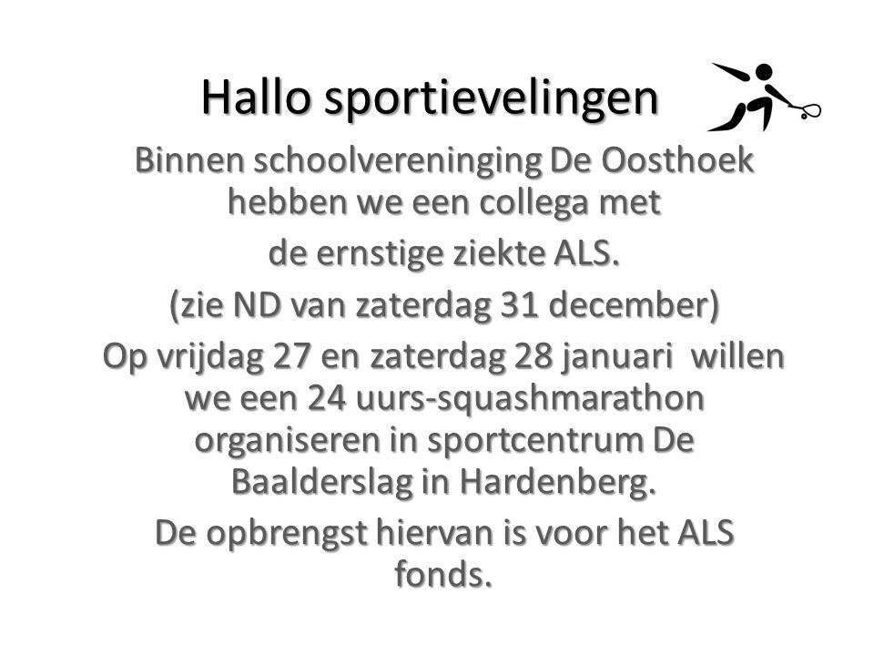 Hallo sportievelingen Binnen schoolvereninging De Oosthoek hebben we een collega met de ernstige ziekte ALS. (zie ND van zaterdag 31 december) Op vrij