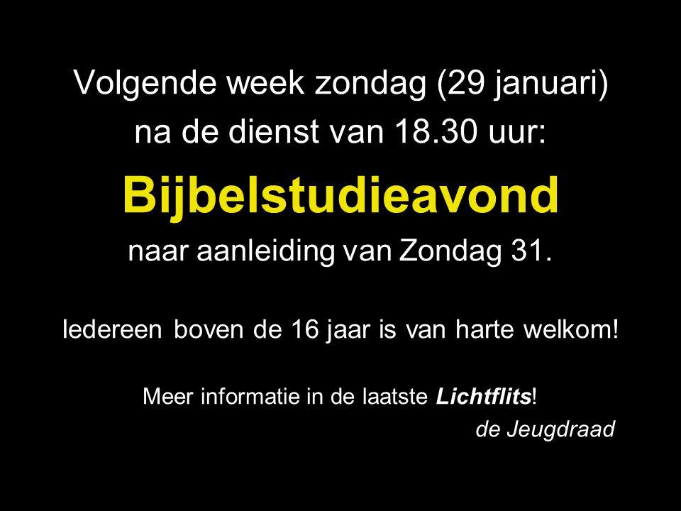 Volgende week zondag (29 januari) na de dienst van 18.30 uur: Bijbelstudieavond naar aanleiding van Zondag 31. Iedereen boven de 16 jaar is van harte