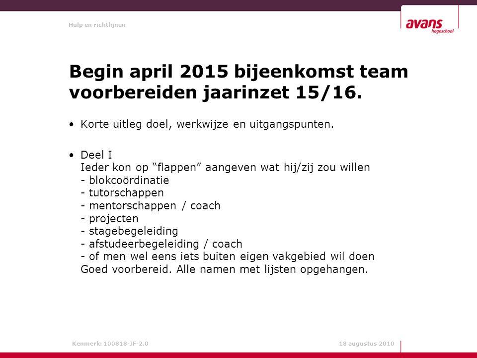Hulp en richtlijnen Kenmerk: 100818-JF-2.0 18 augustus 2010 Begin april 2015 bijeenkomst team voorbereiden jaarinzet 15/16.