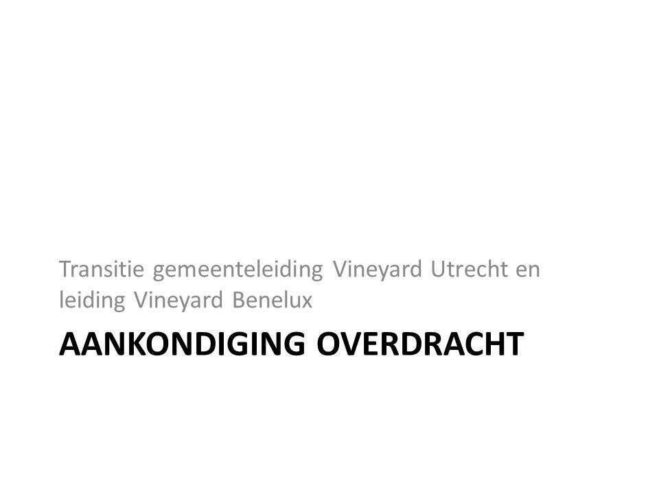 AANKONDIGING OVERDRACHT Transitie gemeenteleiding Vineyard Utrecht en leiding Vineyard Benelux