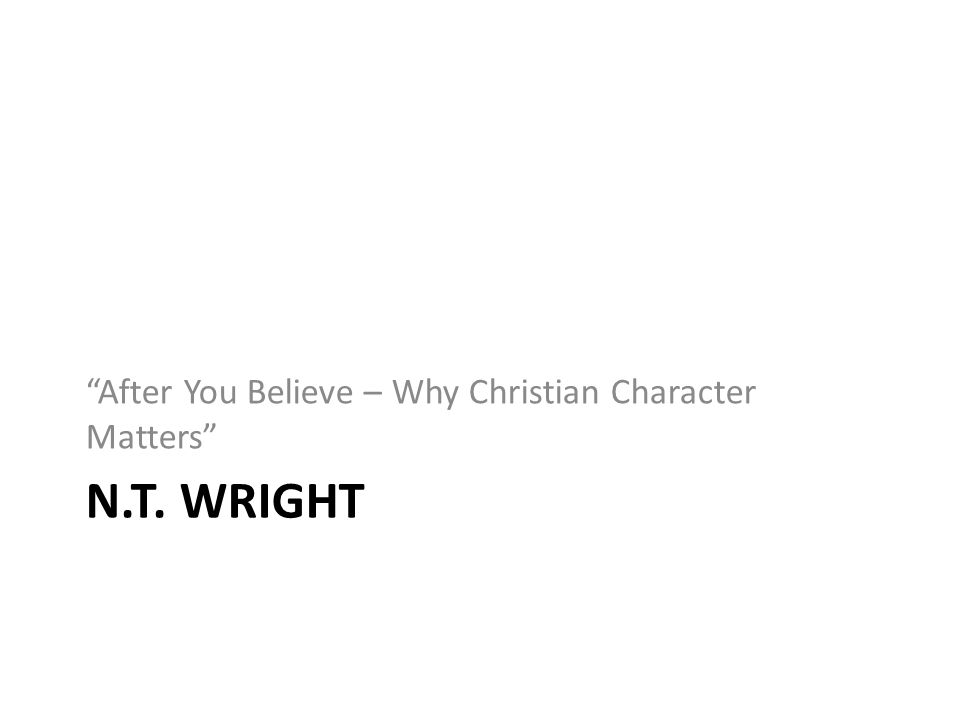 "N.T. WRIGHT ""After You Believe – Why Christian Character Matters"""