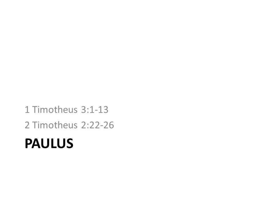 PAULUS 1 Timotheus 3:1-13 2 Timotheus 2:22-26