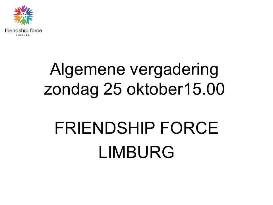 Algemene vergadering zondag 25 oktober15.00 FRIENDSHIP FORCE LIMBURG