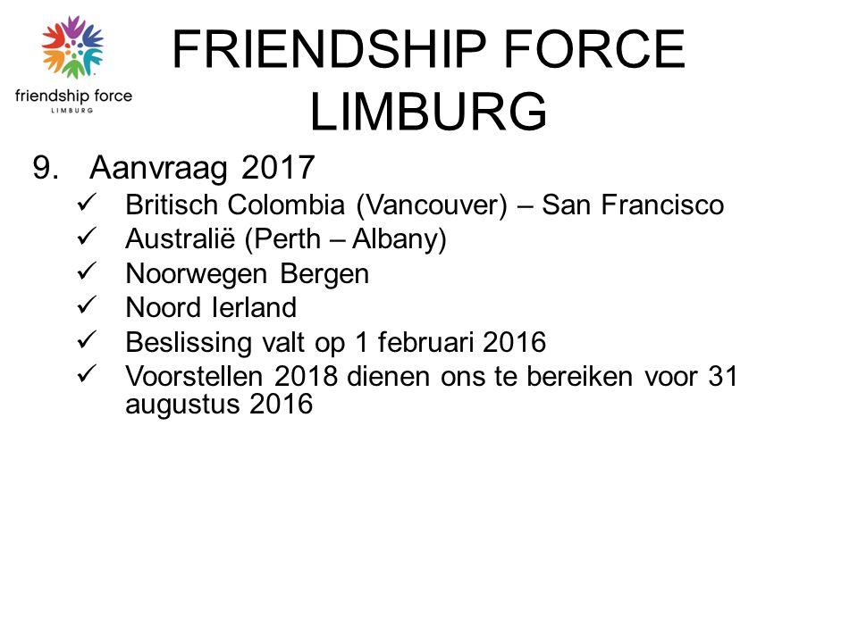 FRIENDSHIP FORCE LIMBURG 9.Aanvraag 2017 Britisch Colombia (Vancouver) – San Francisco Australië (Perth – Albany) Noorwegen Bergen Noord Ierland Beslissing valt op 1 februari 2016 Voorstellen 2018 dienen ons te bereiken voor 31 augustus 2016