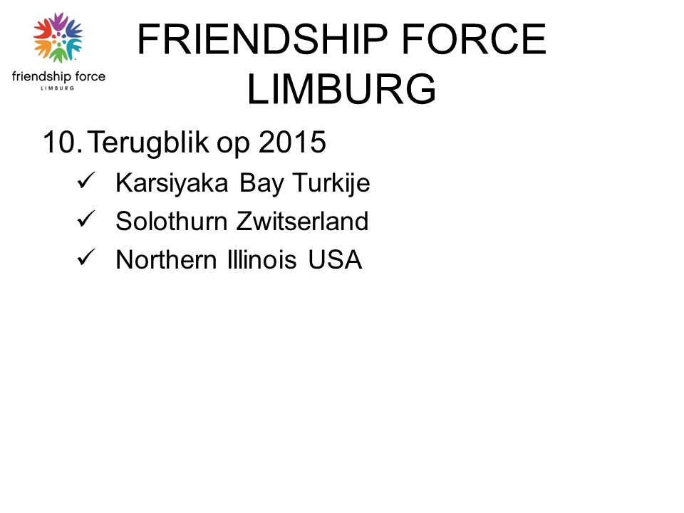 FRIENDSHIP FORCE LIMBURG 10.Terugblik op 2015 Karsiyaka Bay Turkije Solothurn Zwitserland Northern Illinois USA