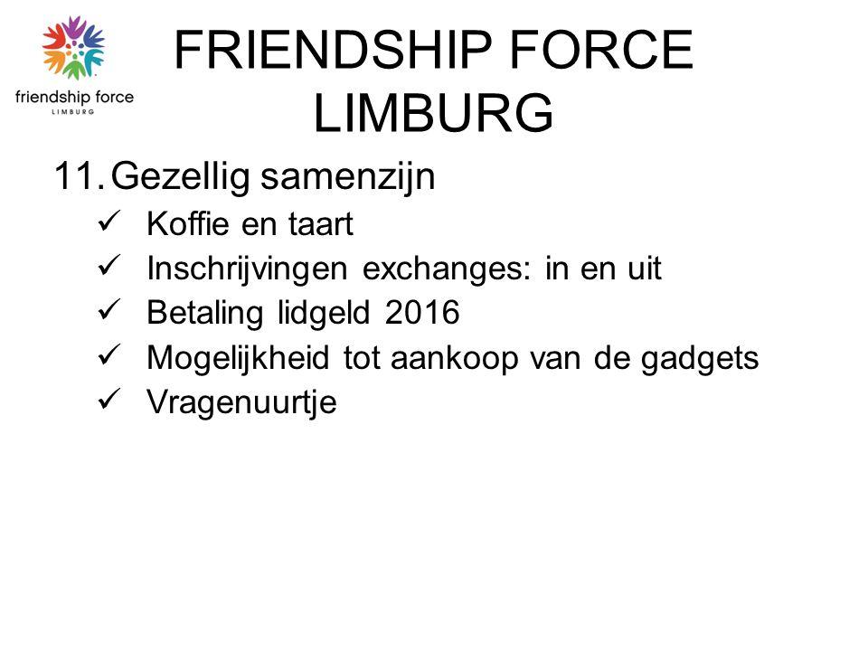 FRIENDSHIP FORCE LIMBURG 11.Gezellig samenzijn Koffie en taart Inschrijvingen exchanges: in en uit Betaling lidgeld 2016 Mogelijkheid tot aankoop van de gadgets Vragenuurtje