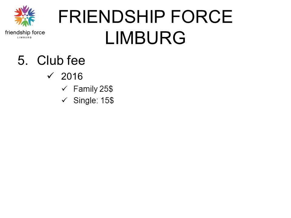 FRIENDSHIP FORCE LIMBURG 5.Club fee 2016 Family 25$ Single: 15$
