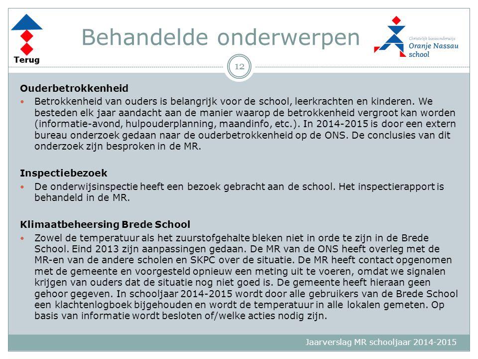 Jaarverslag MR schooljaar 2014-2015 Behandelde onderwerpen Ouderbetrokkenheid Betrokkenheid van ouders is belangrijk voor de school, leerkrachten en k