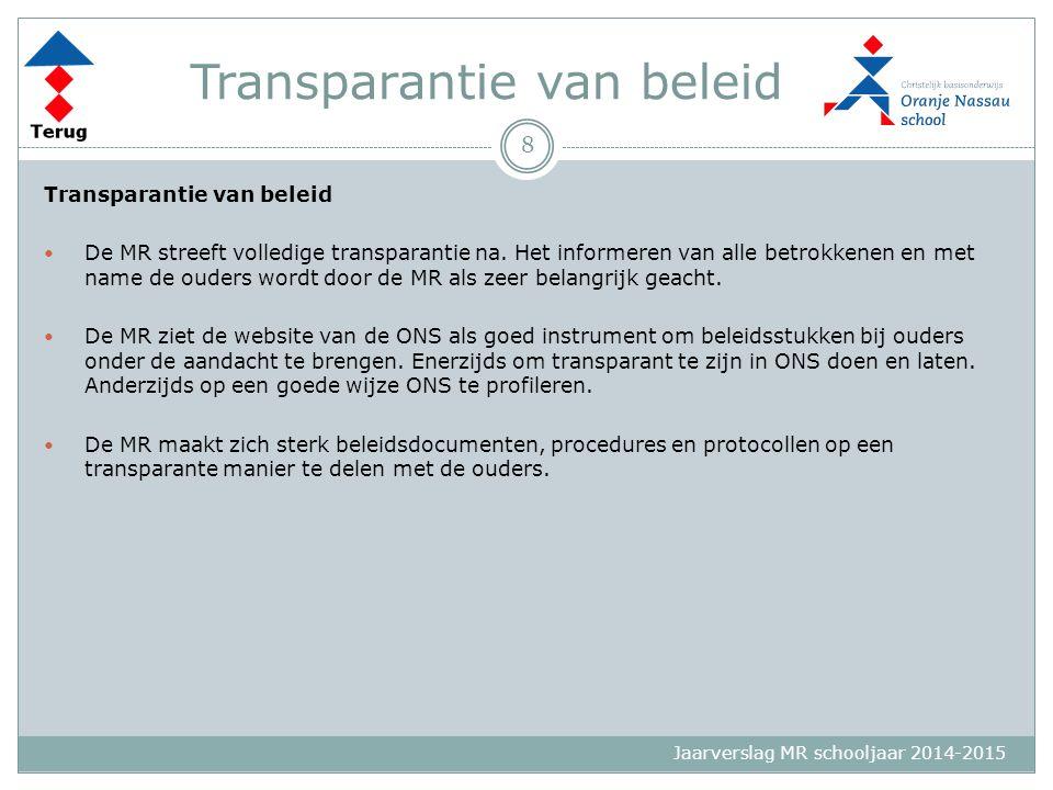 Jaarverslag MR schooljaar 2014-2015 Transparantie van beleid De MR streeft volledige transparantie na. Het informeren van alle betrokkenen en met name