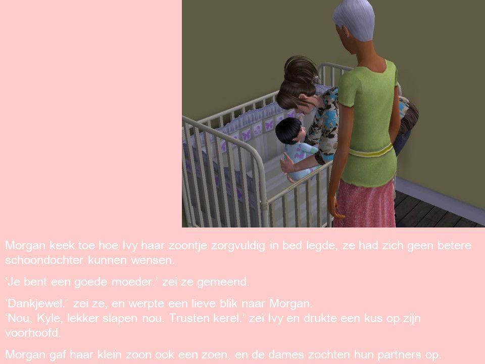 Morgan keek toe hoe Ivy haar zoontje zorgvuldig in bed legde, ze had zich geen betere schoondochter kunnen wensen.