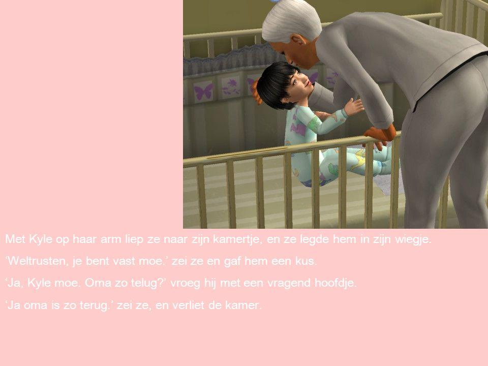 Met Kyle op haar arm liep ze naar zijn kamertje, en ze legde hem in zijn wiegje.