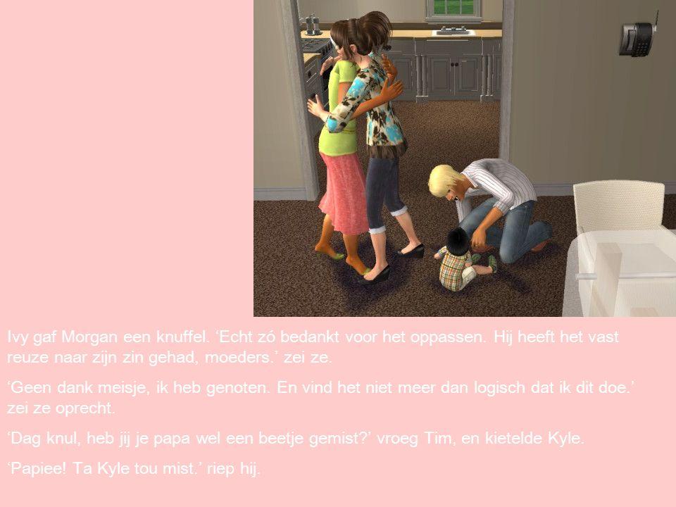 Ivy gaf Morgan een knuffel. 'Echt zó bedankt voor het oppassen.