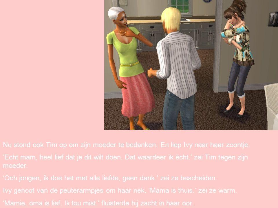 Nu stond ook Tim op om zijn moeder te bedanken. En liep Ivy naar haar zoontje.