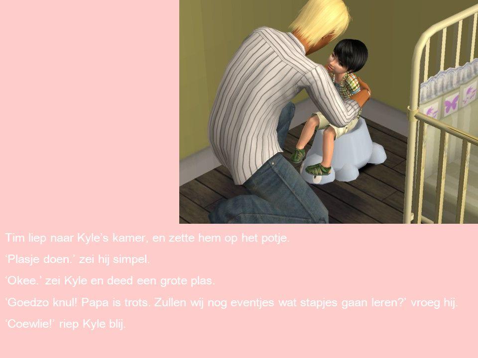 Tim liep naar Kyle's kamer, en zette hem op het potje.
