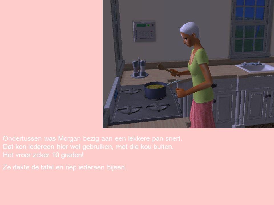 Ondertussen was Morgan bezig aan een lekkere pan snert.