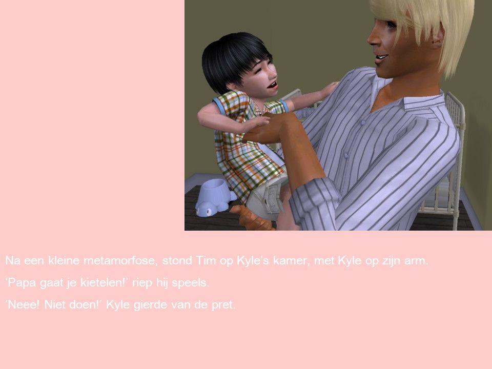 Na een kleine metamorfose, stond Tim op Kyle's kamer, met Kyle op zijn arm.
