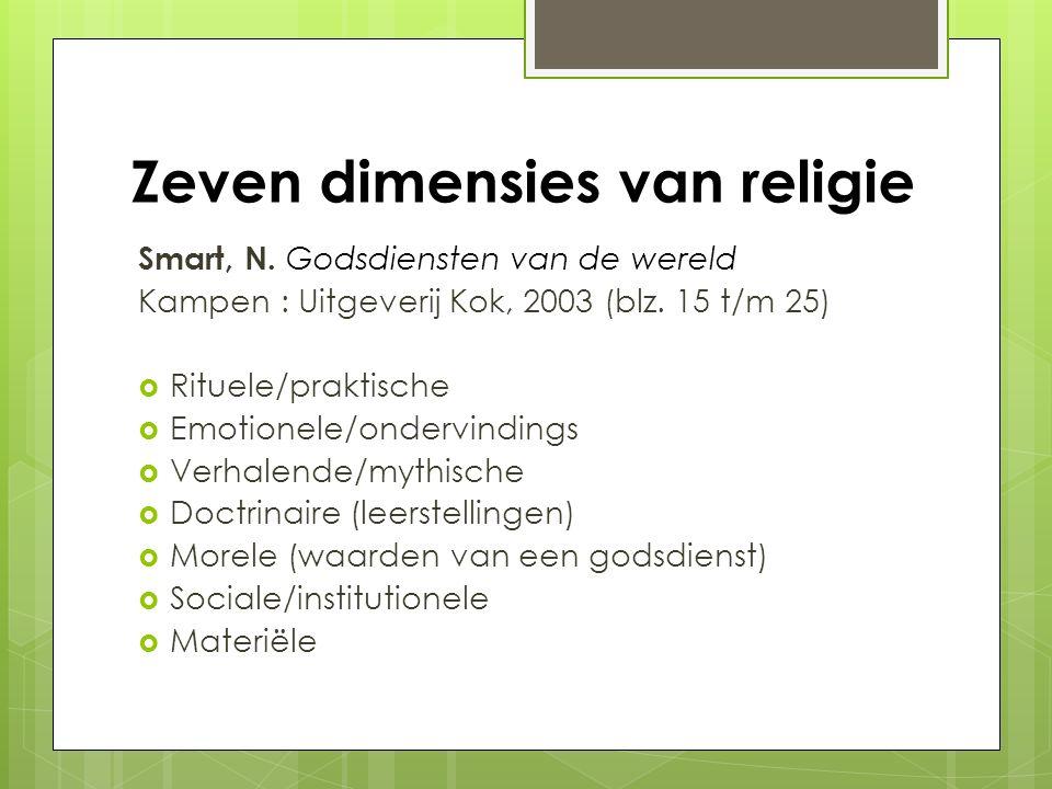 Zeven dimensies van religie Smart, N. Godsdiensten van de wereld Kampen : Uitgeverij Kok, 2003 (blz. 15 t/m 25)  Rituele/praktische  Emotionele/onde