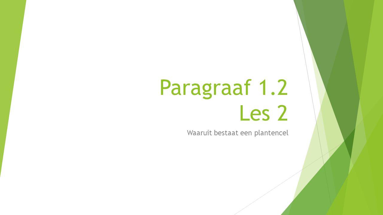 Paragraaf 1.2 Les 2 Waaruit bestaat een plantencel