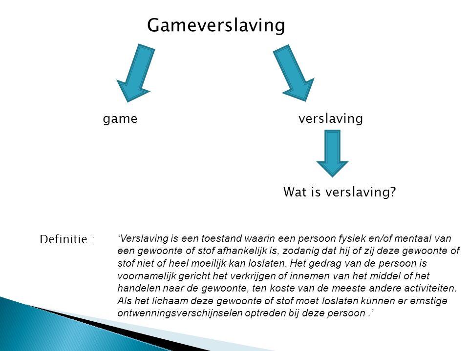 Gameverslaving gameverslaving Wat is verslaving? 'Verslaving is een toestand waarin een persoon fysiek en/of mentaal van een gewoonte of stof afhankel