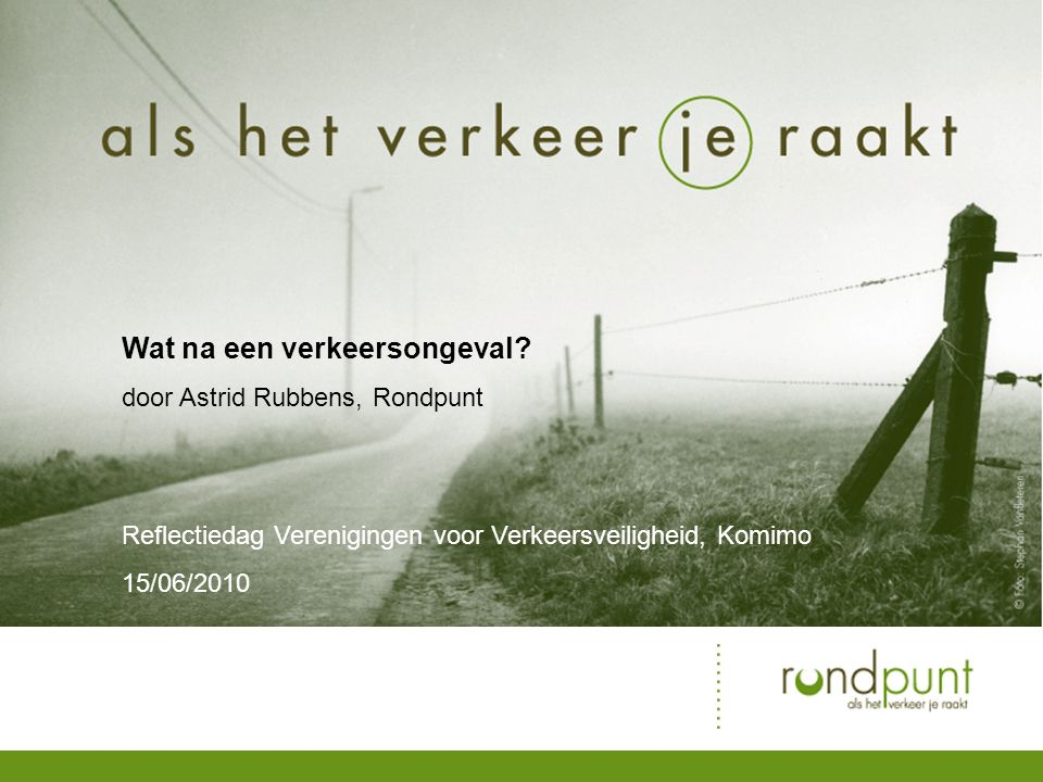 www.rondpunt.be en steeds maar herbeleven hoe waanzin over wegen walst snel, dronken, opgejaagd wie wordt vandaag ten dans gevraagd.