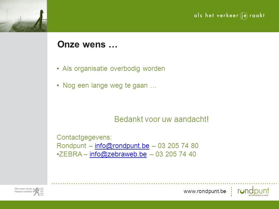www.rondpunt.be Als organisatie overbodig worden Nog een lange weg te gaan … Bedankt voor uw aandacht.