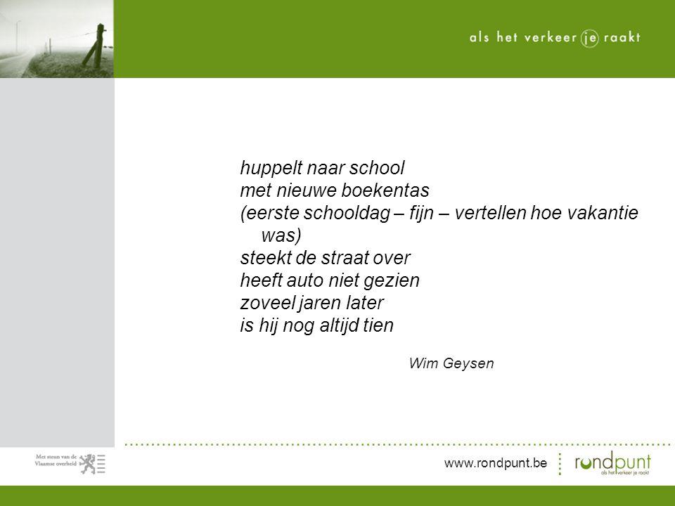 www.rondpunt.be huppelt naar school met nieuwe boekentas (eerste schooldag – fijn – vertellen hoe vakantie was) steekt de straat over heeft auto niet gezien zoveel jaren later is hij nog altijd tien Wim Geysen