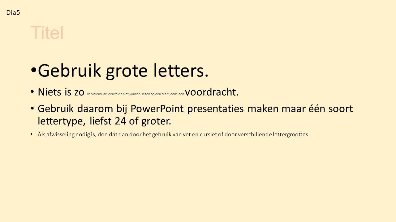 Titel Gebruik grote letters. Niets is zo vervelend als een tekst niet kunnen lezen op een dia tijdens een voordracht. Gebruik daarom bij PowerPoint pr