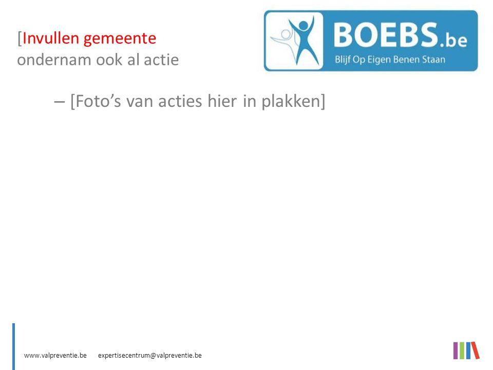 www.valpreventie.be expertisecentrum@valpreventie.be BOEBS (Blijf Op Eigen Benen Staan) – [Foto's van acties hier in plakken] [Invullen gemeente ondernam ook al actie