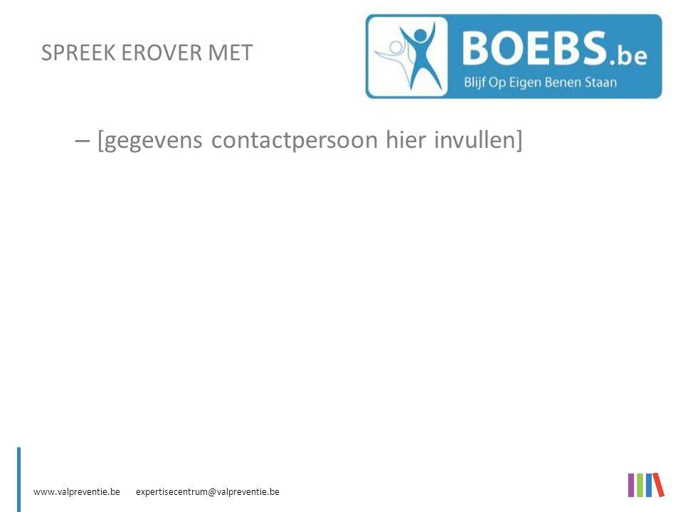www.valpreventie.be expertisecentrum@valpreventie.be BOEBS (Blijf Op Eigen Benen Staan) – [gegevens contactpersoon hier invullen] SPREEK EROVER MET