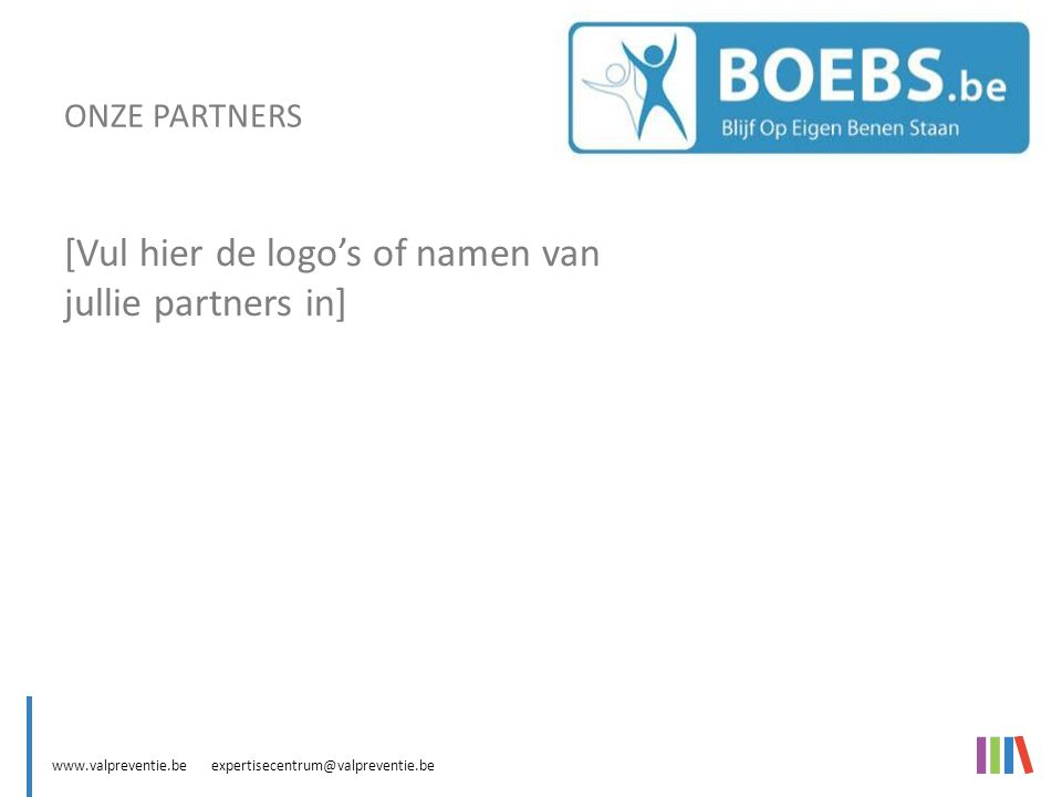 www.valpreventie.be expertisecentrum@valpreventie.be ONZE PARTNERS [Vul hier de logo's of namen van jullie partners in]