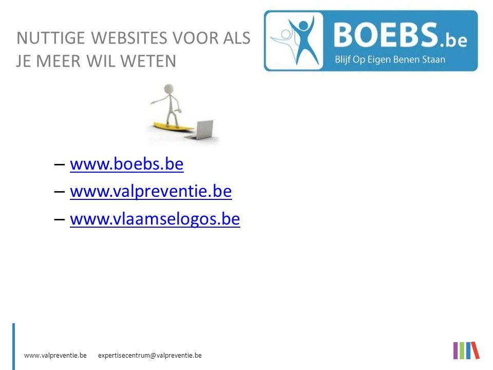 www.valpreventie.be expertisecentrum@valpreventie.be – www.boebs.be www.boebs.be – www.valpreventie.be www.valpreventie.be – www.vlaamselogos.be www.vlaamselogos.be NUTTIGE WEBSITES VOOR ALS JE MEER WIL WETEN