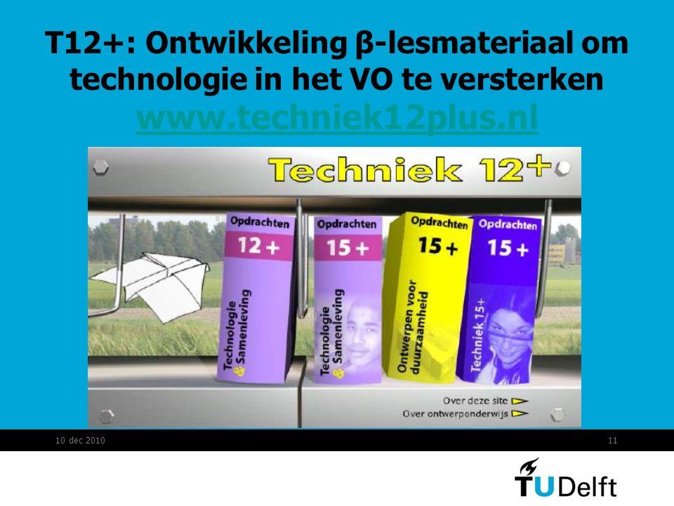 T12+: Ontwikkeling β-lesmateriaal om technologie in het VO te versterken www.techniek12plus.nl www.techniek12plus.nl 10 dec 201011