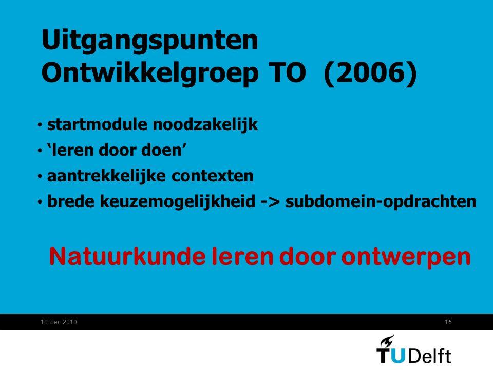 Uitgangspunten Ontwikkelgroep TO (2006) startmodule noodzakelijk 'leren door doen' aantrekkelijke contexten brede keuzemogelijkheid -> subdomein-opdra