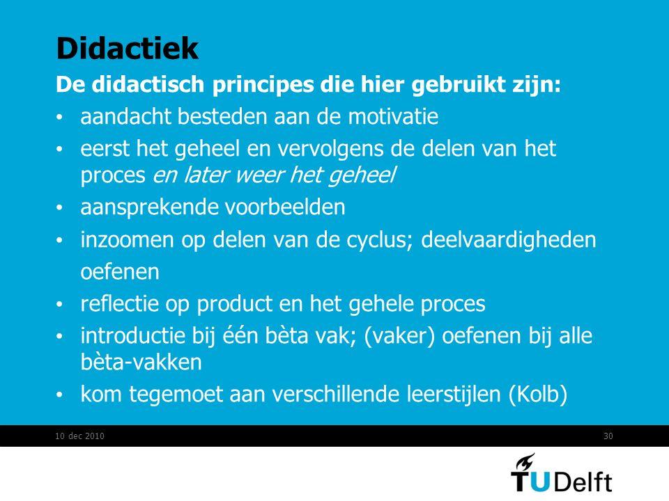 Didactiek De didactisch principes die hier gebruikt zijn: aandacht besteden aan de motivatie eerst het geheel en vervolgens de delen van het proces en