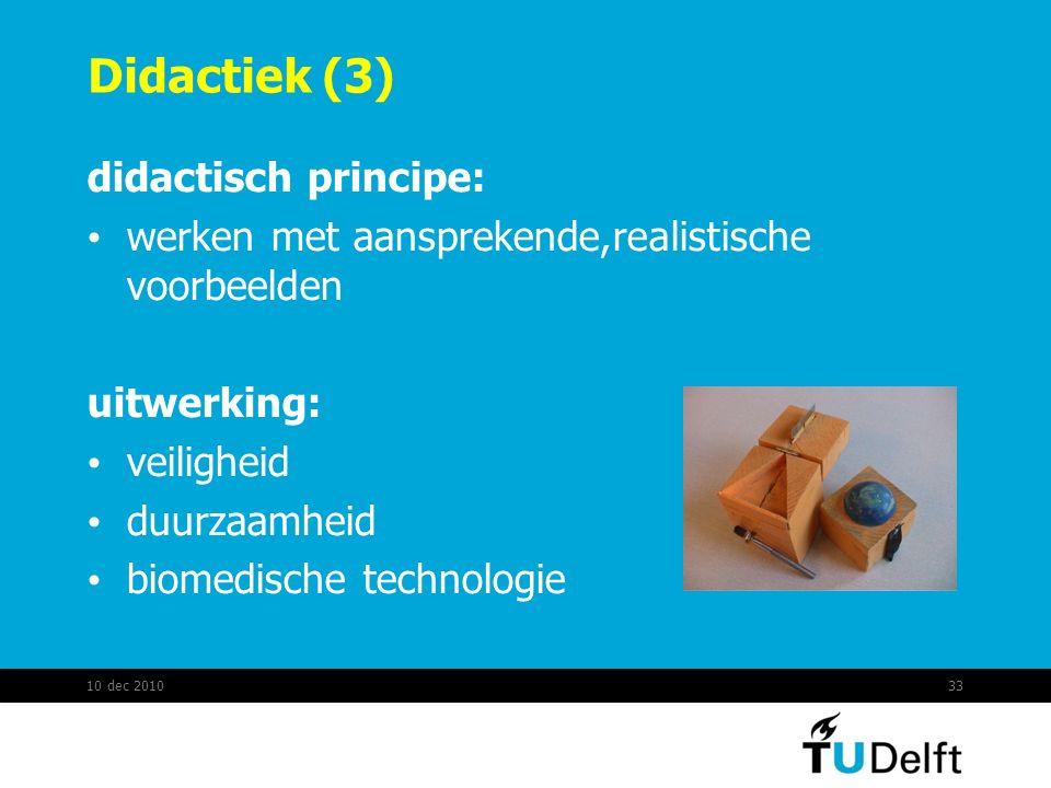 Didactiek (3) didactisch principe: werken met aansprekende,realistische voorbeelden uitwerking: veiligheid duurzaamheid biomedische technologie 10 dec