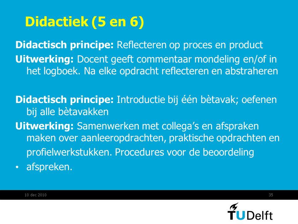 Didactiek (5 en 6) Didactisch principe: Reflecteren op proces en product Uitwerking: Docent geeft commentaar mondeling en/of in het logboek. Na elke o