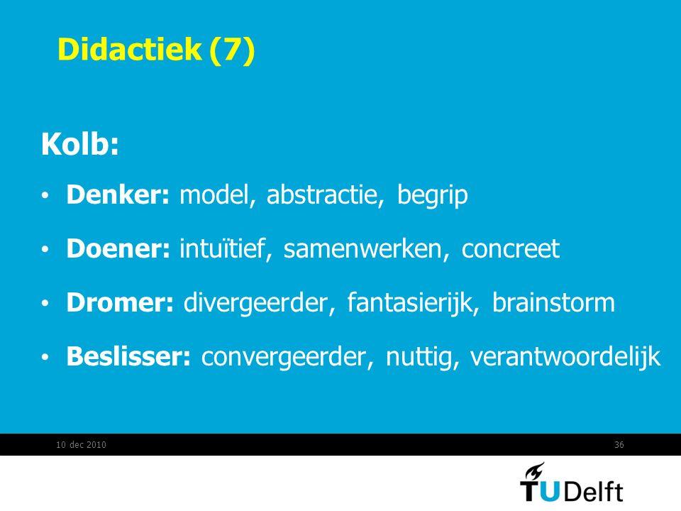 Didactiek (7) Kolb: Denker: model, abstractie, begrip Doener: intuïtief, samenwerken, concreet Dromer: divergeerder, fantasierijk, brainstorm Beslisse
