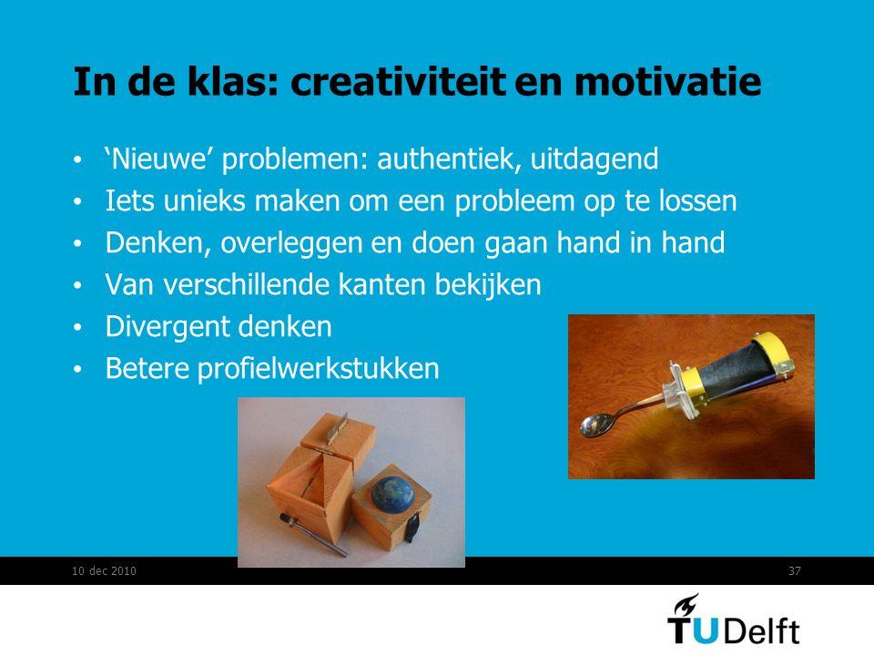 In de klas: creativiteit en motivatie 'Nieuwe' problemen: authentiek, uitdagend Iets unieks maken om een probleem op te lossen Denken, overleggen en d