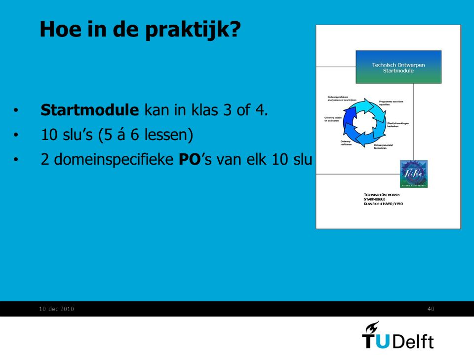 Hoe in de praktijk? Startmodule kan in klas 3 of 4. 10 slu's (5 á 6 lessen) 2 domeinspecifieke PO's van elk 10 slu 10 dec 201040