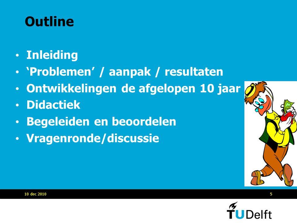 Outline Inleiding 'Problemen' / aanpak / resultaten Ontwikkelingen de afgelopen 10 jaar Didactiek Begeleiden en beoordelen Vragenronde/discussie 10 de