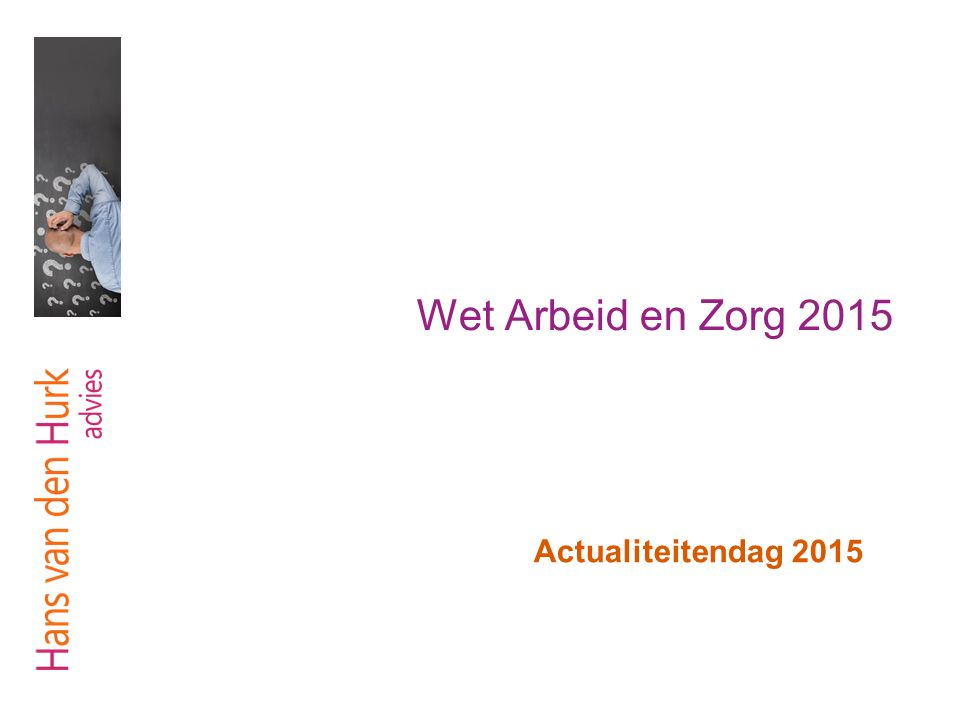 Wet Arbeid en Zorg 2015 Actualiteitendag 2015