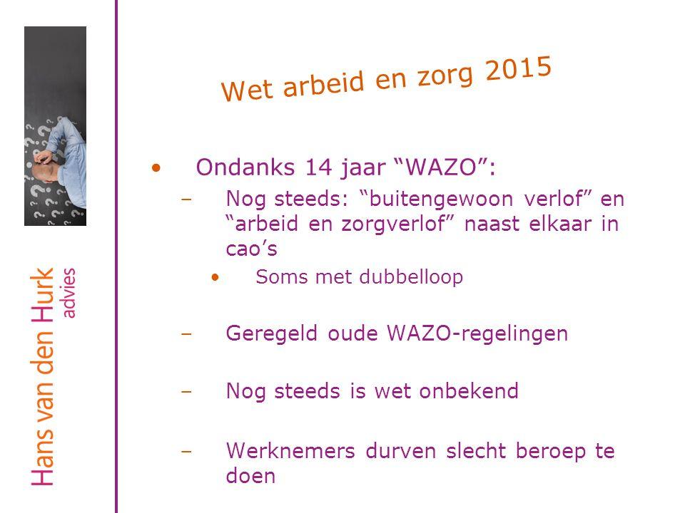 """Wet arbeid en zorg 2015 Ondanks 14 jaar """"WAZO"""": –Nog steeds: """"buitengewoon verlof"""" en """"arbeid en zorgverlof"""" naast elkaar in cao's Soms met dubbelloop"""