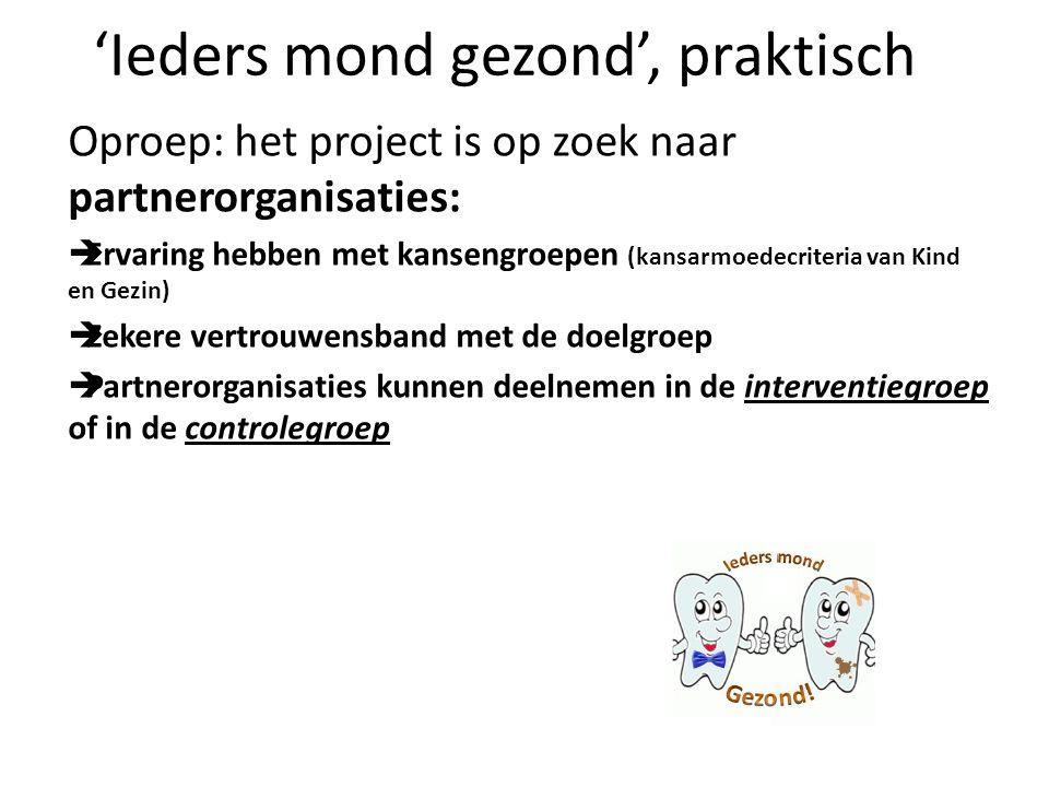 Oproep: het project is op zoek naar partnerorganisaties:  Ervaring hebben met kansengroepen (kansarmoedecriteria van Kind en Gezin)  Zekere vertrouw