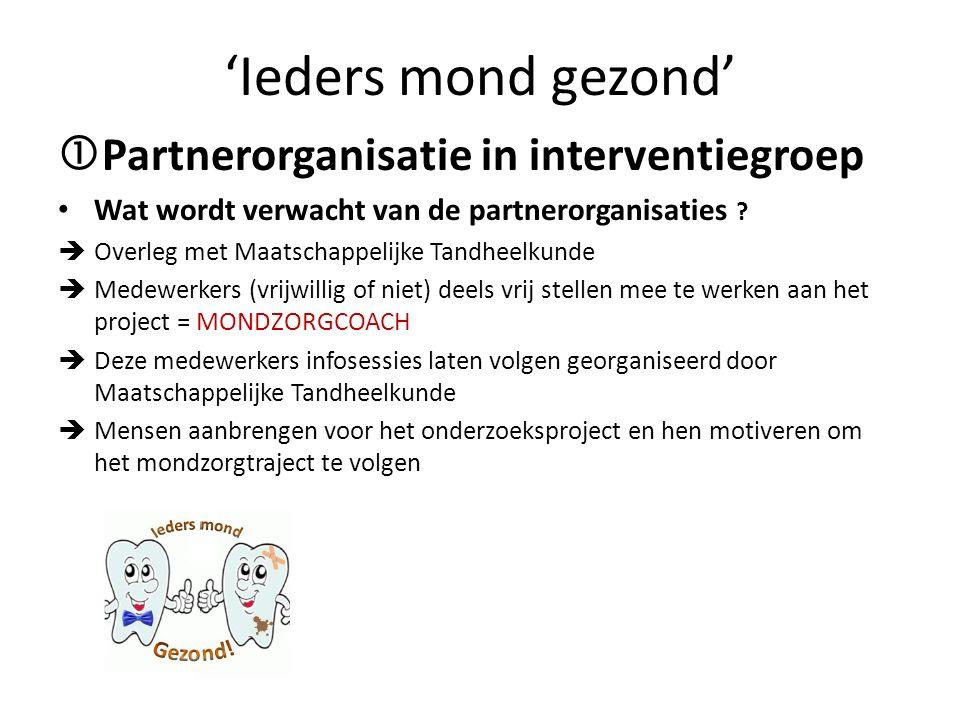  Partnerorganisatie in interventiegroep Wat wordt verwacht van de partnerorganisaties ?  Overleg met Maatschappelijke Tandheelkunde  Medewerkers (v