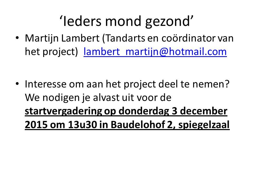 Martijn Lambert (Tandarts en coördinator van het project) lambert_martijn@hotmail.comlambert_martijn@hotmail.com Interesse om aan het project deel te