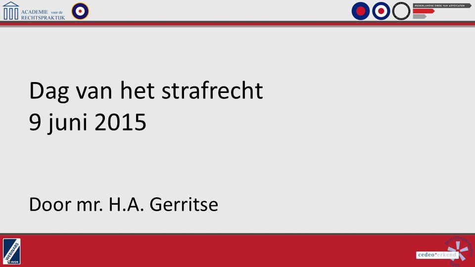 Dag van het strafrecht 9 juni 2015 Door mr. H.A. Gerritse