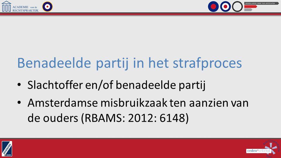 Benadeelde partij in het strafproces Slachtoffer en/of benadeelde partij Amsterdamse misbruikzaak ten aanzien van de ouders (RBAMS: 2012: 6148)