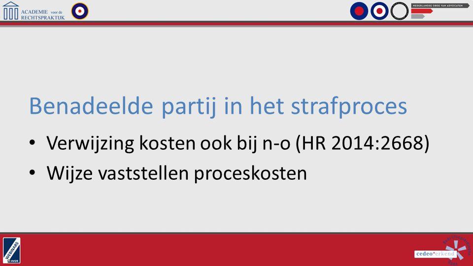 Benadeelde partij in het strafproces Verwijzing kosten ook bij n-o (HR 2014:2668) Wijze vaststellen proceskosten