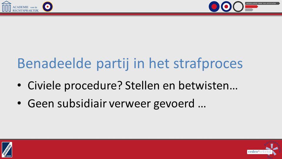 Benadeelde partij in het strafproces Civiele procedure? Stellen en betwisten… Geen subsidiair verweer gevoerd …